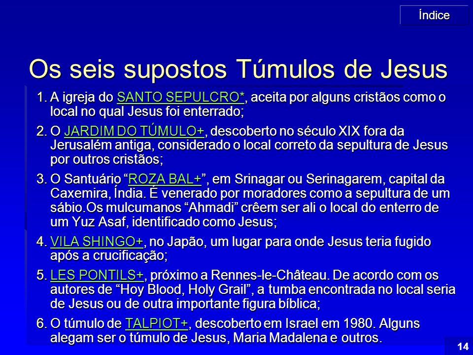 Os seis supostos Túmulos de Jesus