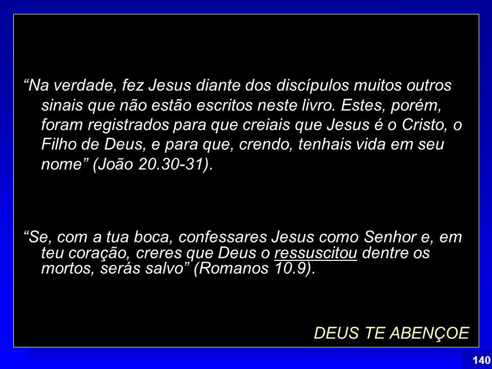 Na verdade, fez Jesus diante dos discípulos muitos outros sinais que não estão escritos neste livro. Estes, porém, foram registrados para que creiais que Jesus é o Cristo, o Filho de Deus, e para que, crendo, tenhais vida em seu nome (João 20.30-31).