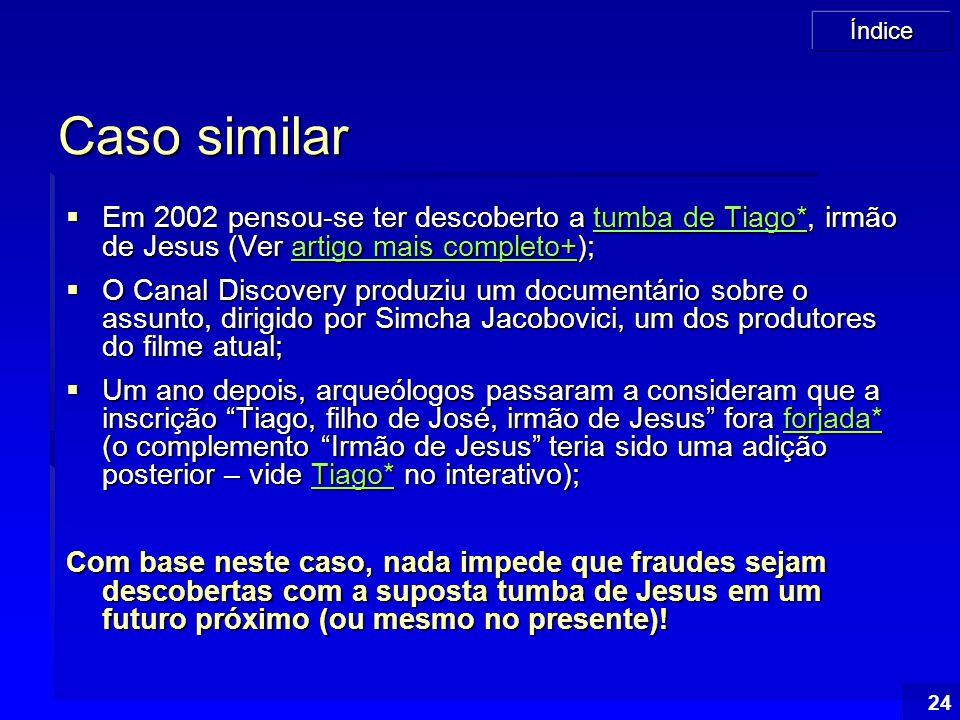 Caso similar Em 2002 pensou-se ter descoberto a tumba de Tiago*, irmão de Jesus (Ver artigo mais completo+);