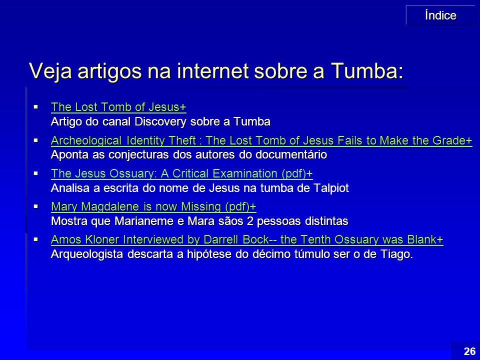 Veja artigos na internet sobre a Tumba: