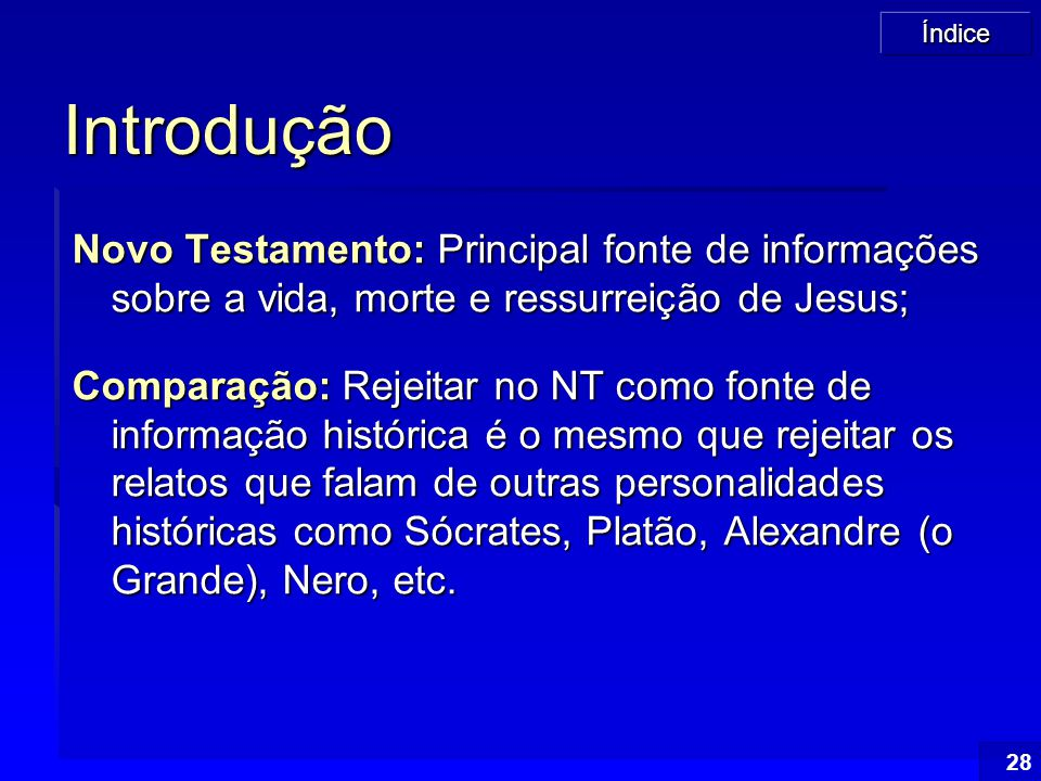 Introdução Novo Testamento: Principal fonte de informações sobre a vida, morte e ressurreição de Jesus;