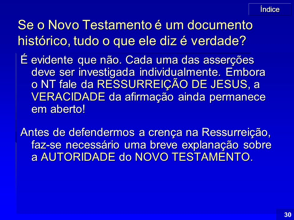 Se o Novo Testamento é um documento histórico, tudo o que ele diz é verdade