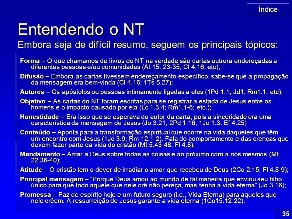 Entendendo o NT Embora seja de difícil resumo, seguem os principais tópicos: