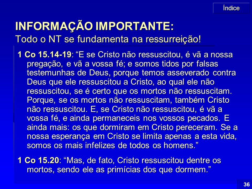 INFORMAÇÃO IMPORTANTE: Todo o NT se fundamenta na ressurreição!