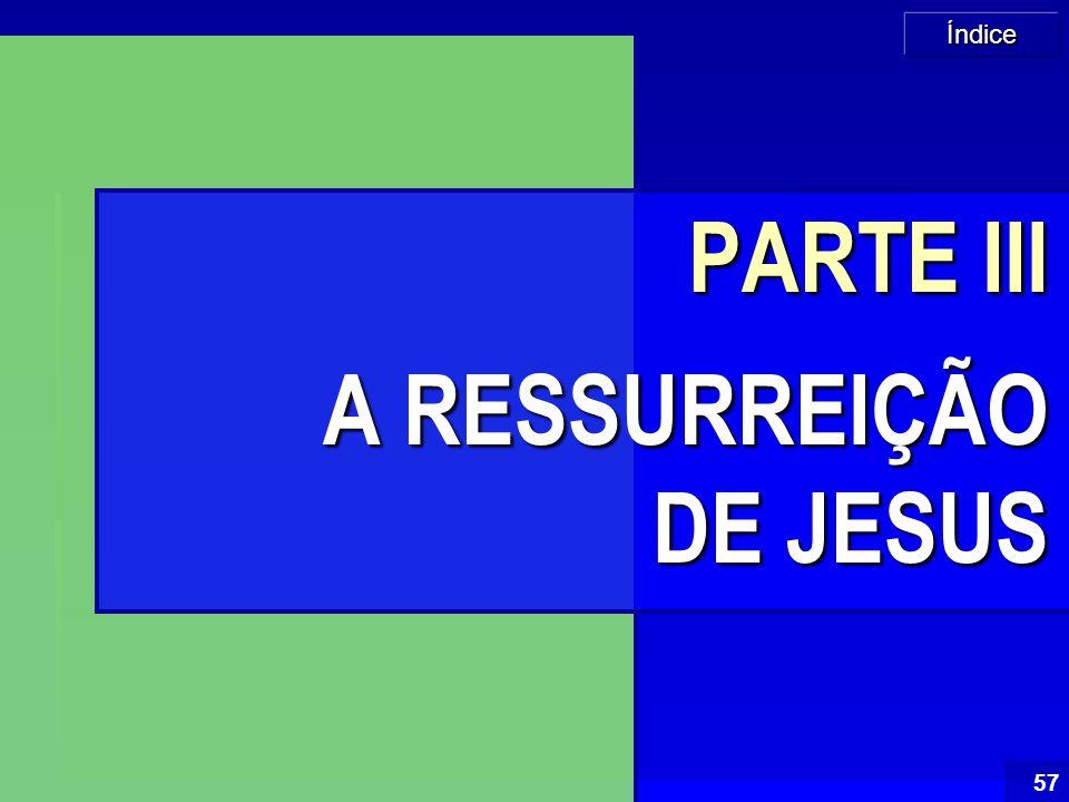 PARTE III A RESSURREIÇÃO DE JESUS
