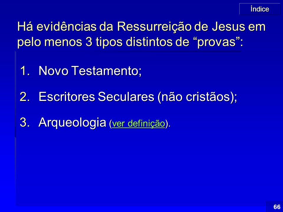 Há evidências da Ressurreição de Jesus em pelo menos 3 tipos distintos de provas :