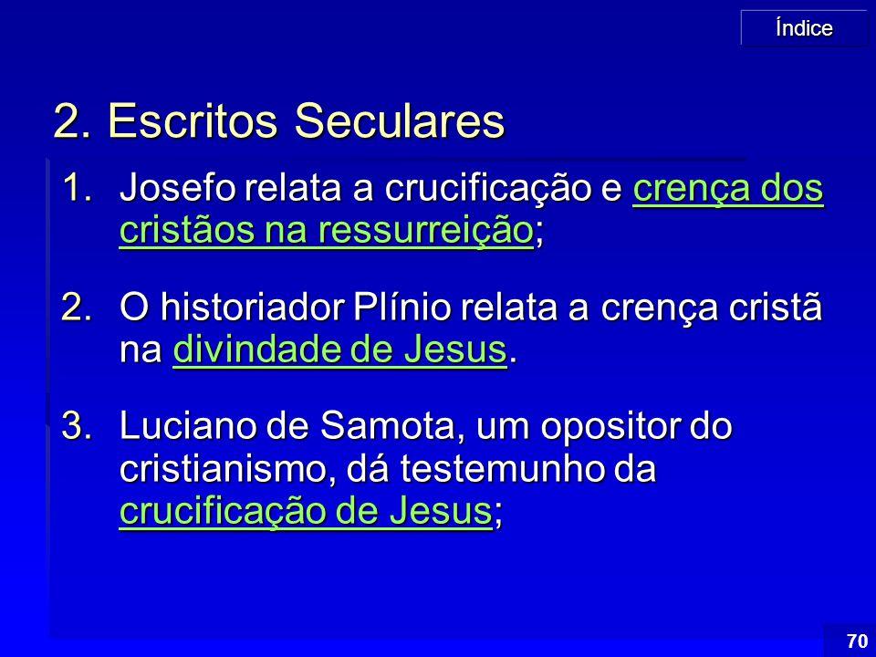 2. Escritos Seculares Josefo relata a crucificação e crença dos cristãos na ressurreição;