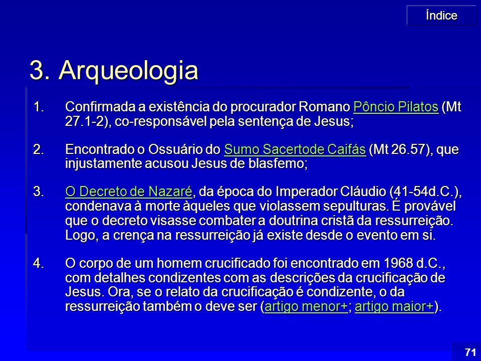 3. Arqueologia Confirmada a existência do procurador Romano Pôncio Pilatos (Mt 27.1-2), co-responsável pela sentença de Jesus;