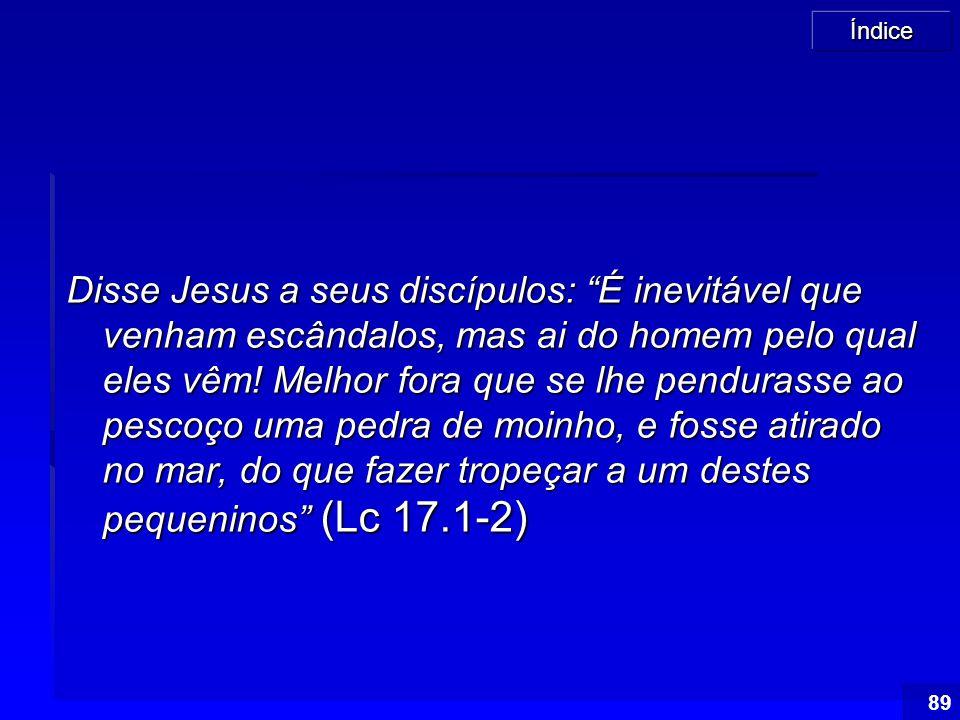 Disse Jesus a seus discípulos: É inevitável que venham escândalos, mas ai do homem pelo qual eles vêm.