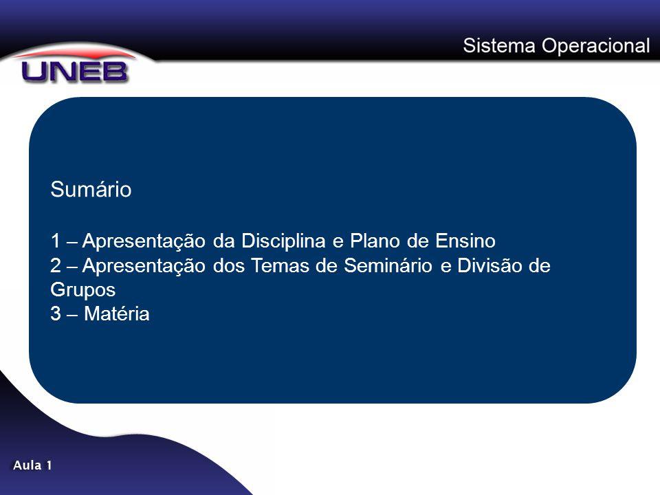Sumário 1 – Apresentação da Disciplina e Plano de Ensino 2 – Apresentação dos Temas de Seminário e Divisão de Grupos 3 – Matéria
