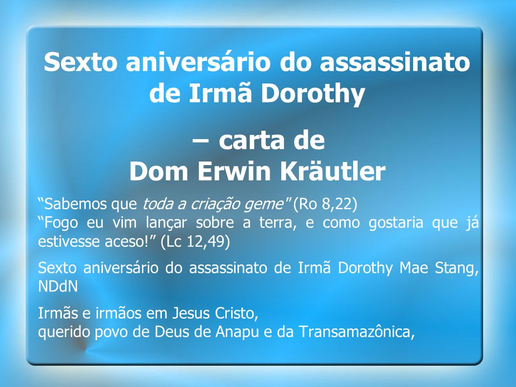 Sexto aniversário do assassinato de Irmã Dorothy − carta de Dom Erwin Kräutler
