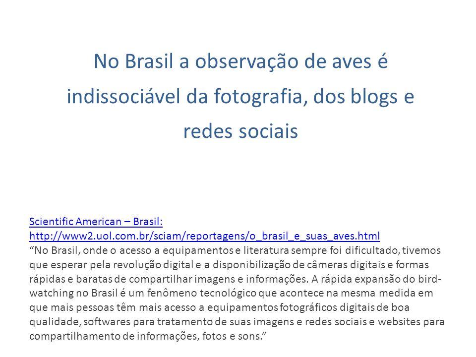 No Brasil a observação de aves é indissociável da fotografia, dos blogs e redes sociais