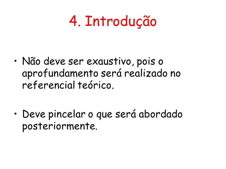 4. Introdução Não deve ser exaustivo, pois o aprofundamento será realizado no referencial teórico.