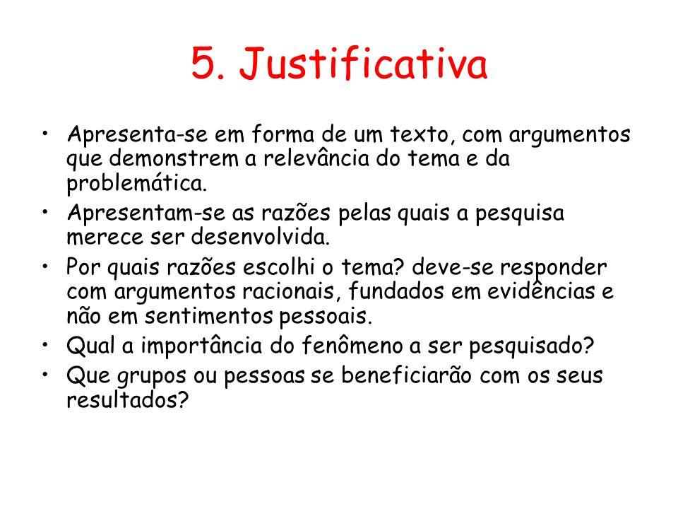 5. Justificativa Apresenta-se em forma de um texto, com argumentos que demonstrem a relevância do tema e da problemática.