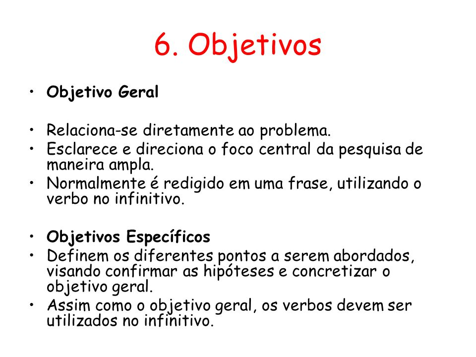 6. Objetivos Objetivo Geral Relaciona-se diretamente ao problema.