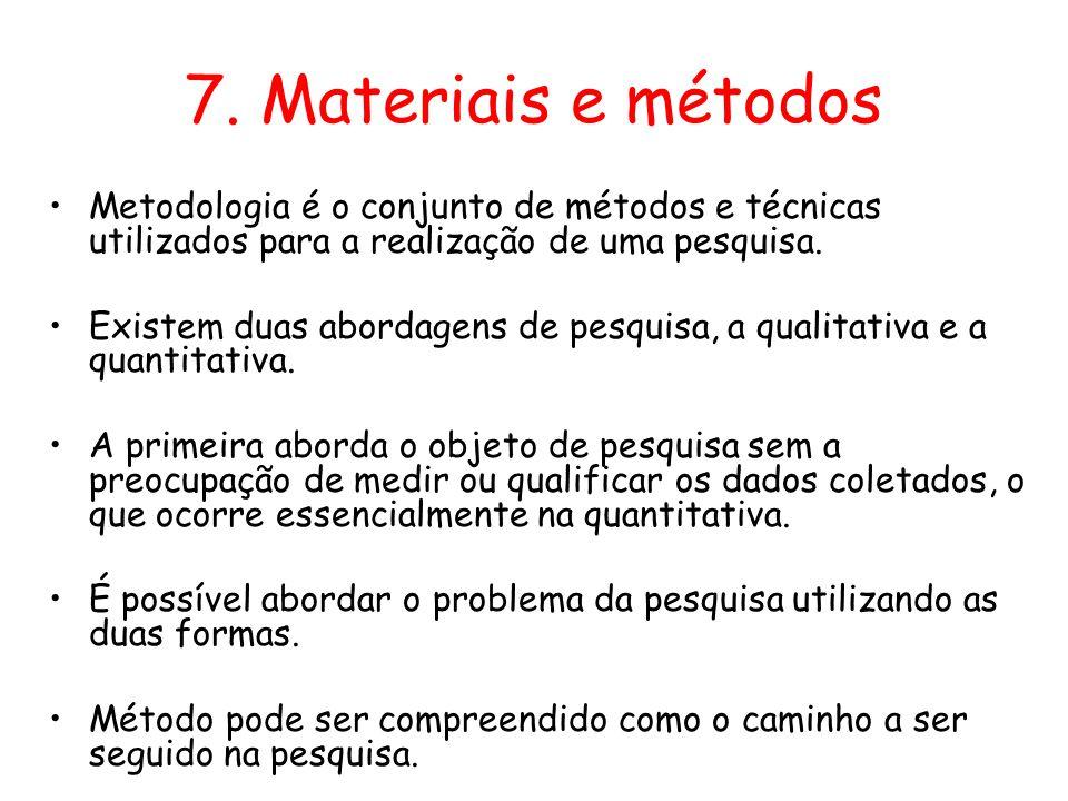 7. Materiais e métodos Metodologia é o conjunto de métodos e técnicas utilizados para a realização de uma pesquisa.
