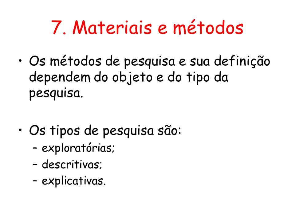 7. Materiais e métodos Os métodos de pesquisa e sua definição dependem do objeto e do tipo da pesquisa.
