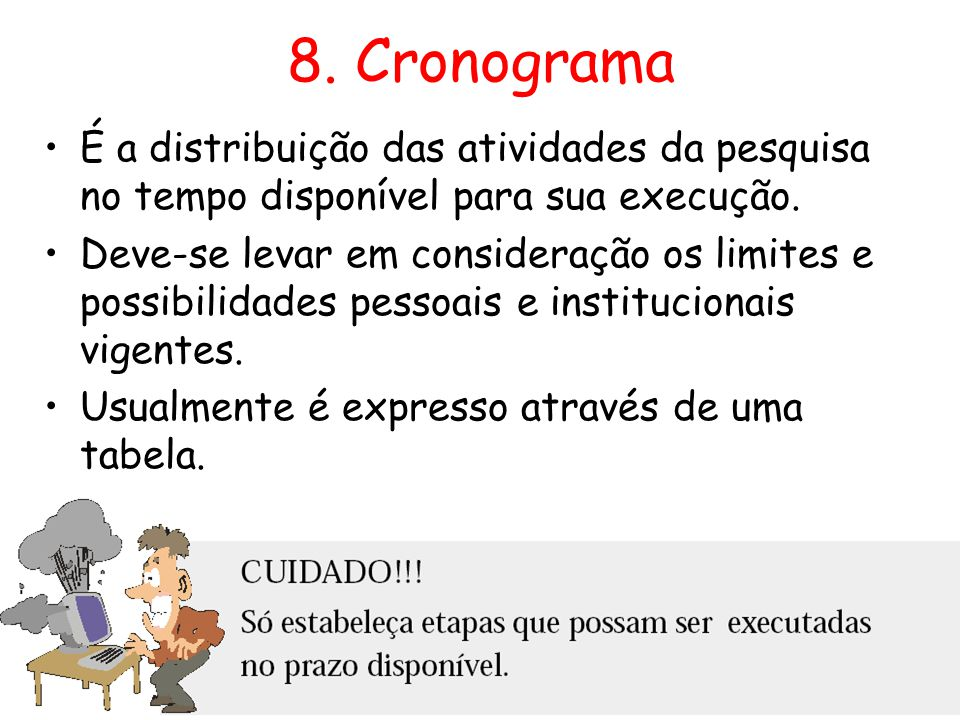8. Cronograma É a distribuição das atividades da pesquisa no tempo disponível para sua execução.