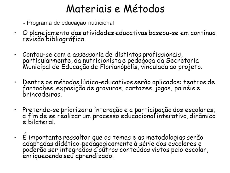 Materiais e Métodos Programa de educação nutricional. O planejamento das atividades educativas baseou-se em contínua revisão bibliográfica.