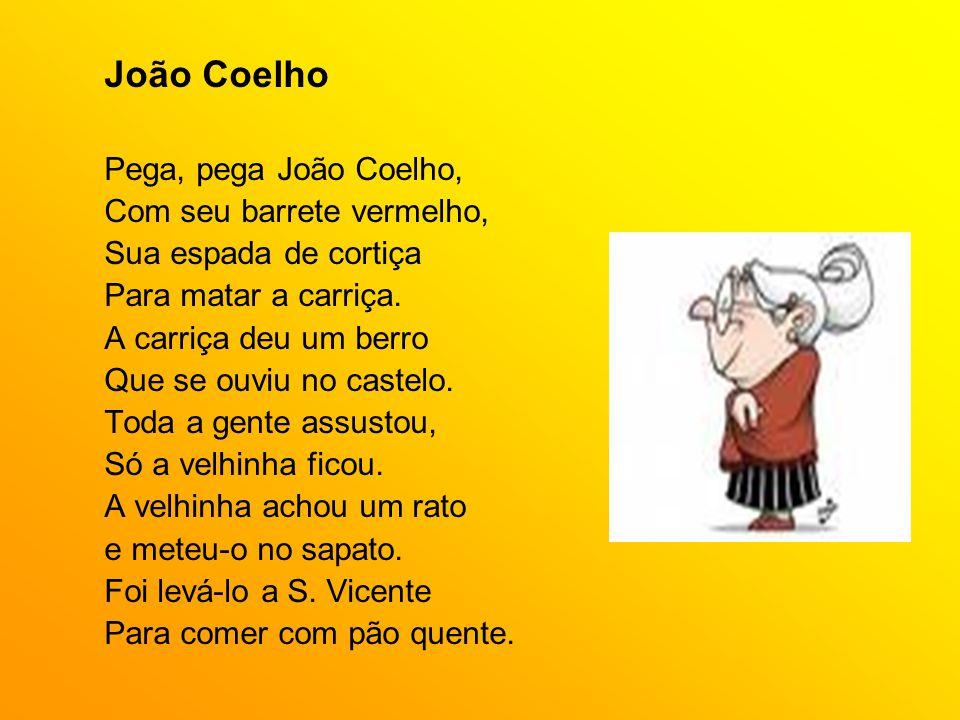João Coelho Pega, pega João Coelho, Com seu barrete vermelho,