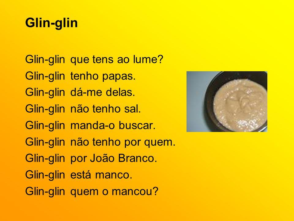 Glin-glin Glin-glin que tens ao lume Glin-glin tenho papas.