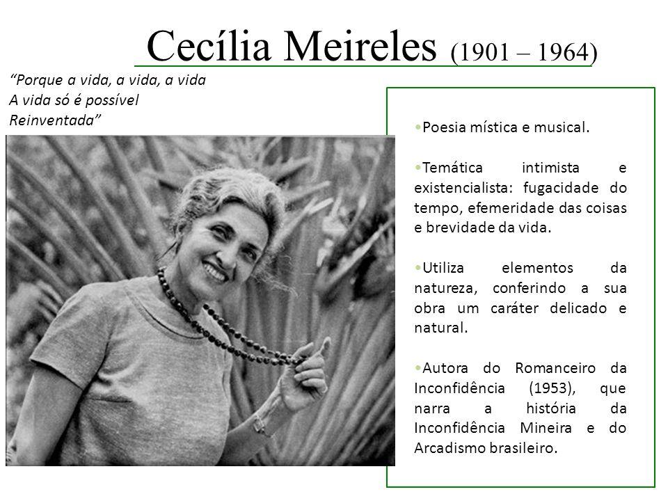 Cecília Meireles (1901 – 1964) Porque a vida, a vida, a vida
