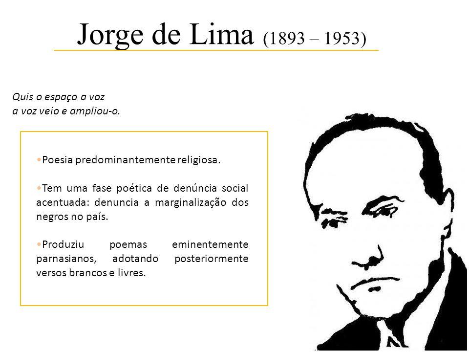 Jorge de Lima (1893 – 1953) Quis o espaço a voz a voz veio e ampliou-o. •Poesia predominantemente religiosa.