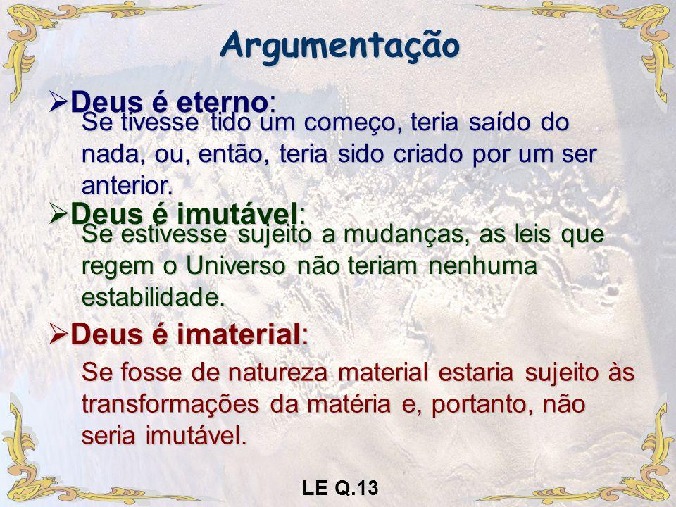 Argumentação Deus é eterno: Deus é imutável: Deus é imaterial: