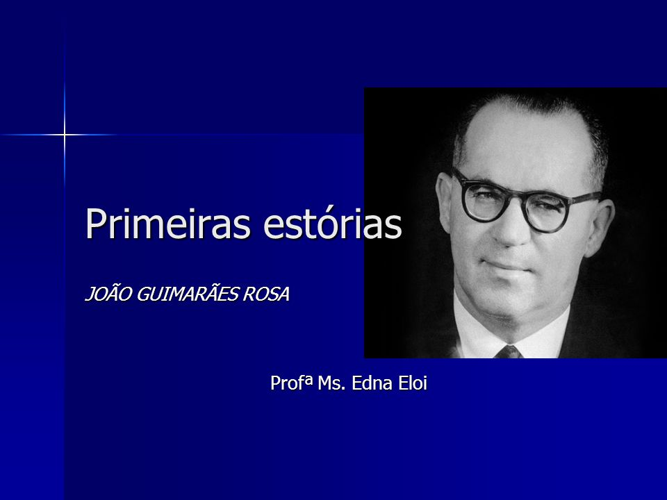 JOÃO GUIMARÃES ROSA Profª Ms. Edna Eloi