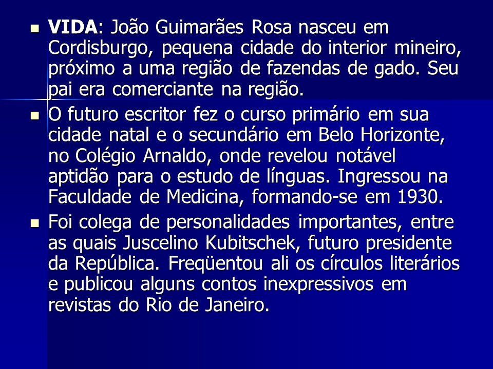 VIDA: João Guimarães Rosa nasceu em Cordisburgo, pequena cidade do interior mineiro, próximo a uma região de fazendas de gado. Seu pai era comerciante na região.