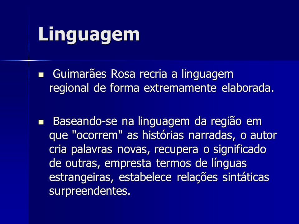 Linguagem Guimarães Rosa recria a linguagem regional de forma extremamente elaborada.