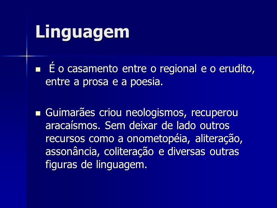 Linguagem É o casamento entre o regional e o erudito, entre a prosa e a poesia.