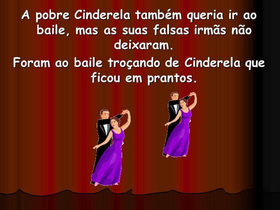 Foram ao baile troçando de Cinderela que ficou em prantos.
