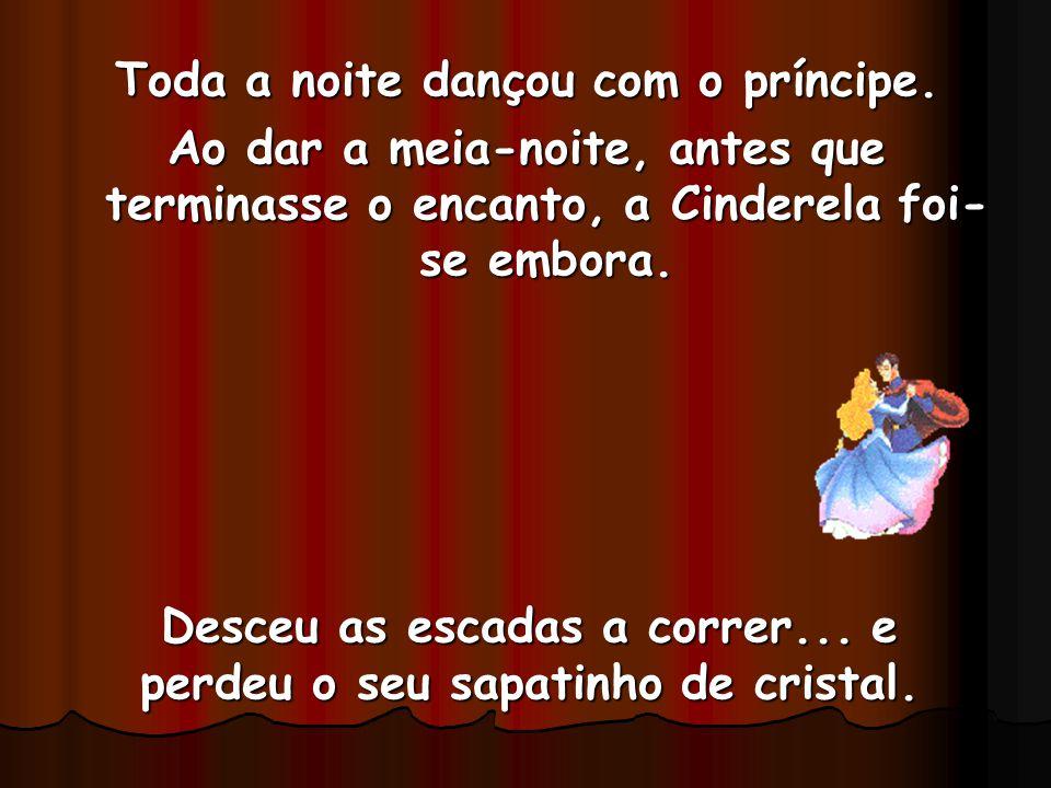 Toda a noite dançou com o príncipe.
