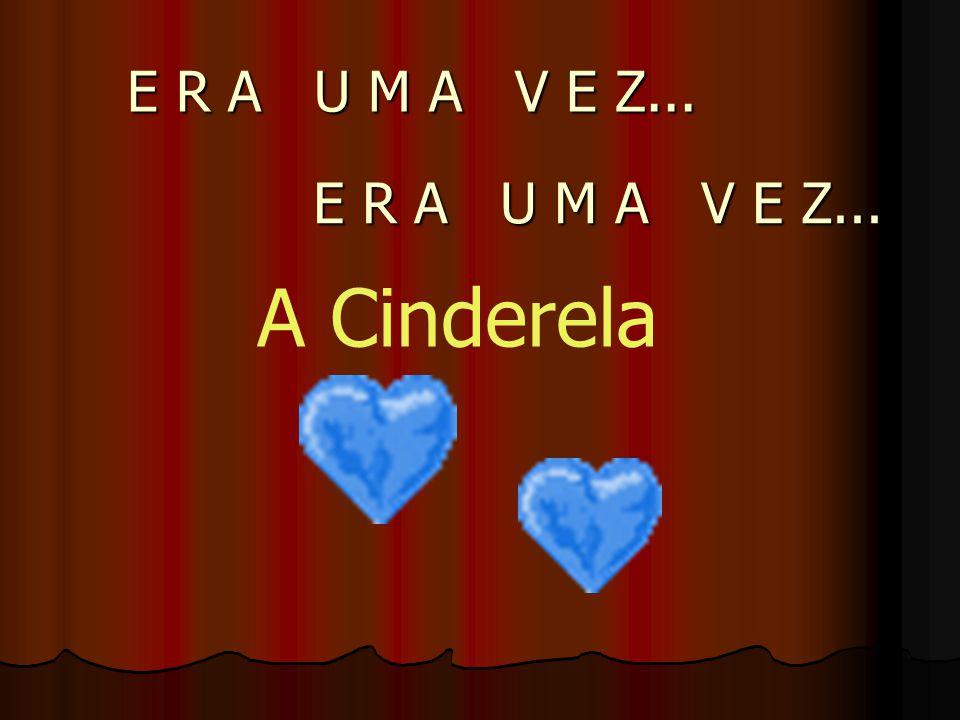 E R A U M A V E Z... E R A U M A V E Z... A Cinderela
