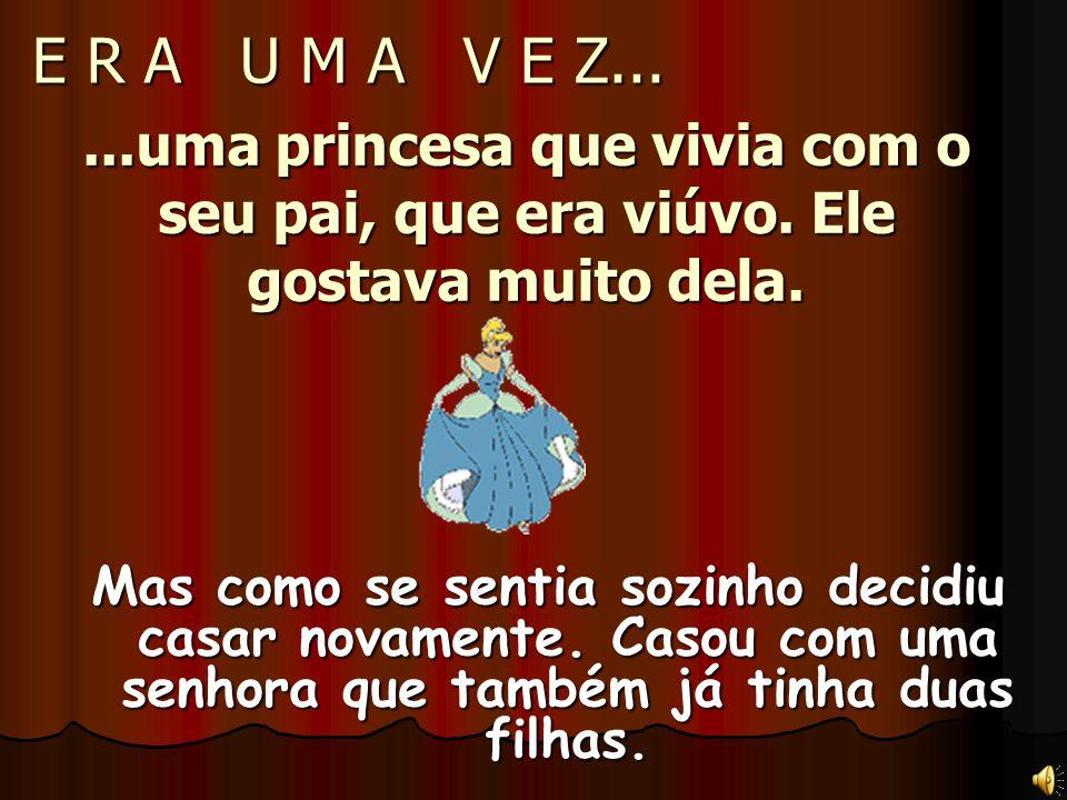 E R A U M A V E Z... ...uma princesa que vivia com o seu pai, que era viúvo. Ele gostava muito dela.