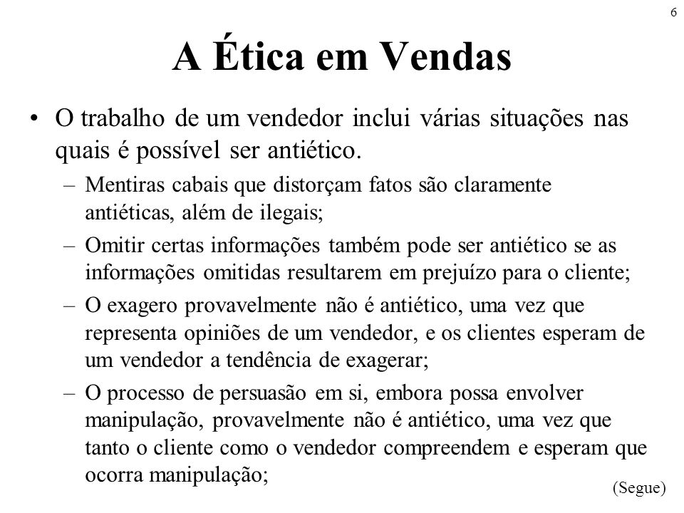 A Ética em Vendas O trabalho de um vendedor inclui várias situações nas quais é possível ser antiético.