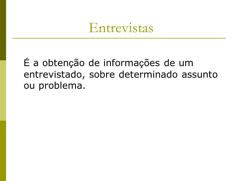 Entrevistas É a obtenção de informações de um entrevistado, sobre determinado assunto ou problema.