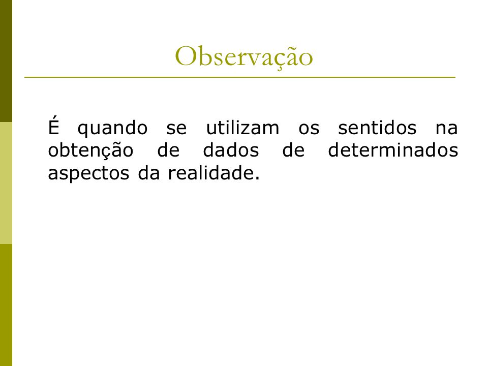 Observação É quando se utilizam os sentidos na obtenção de dados de determinados aspectos da realidade.