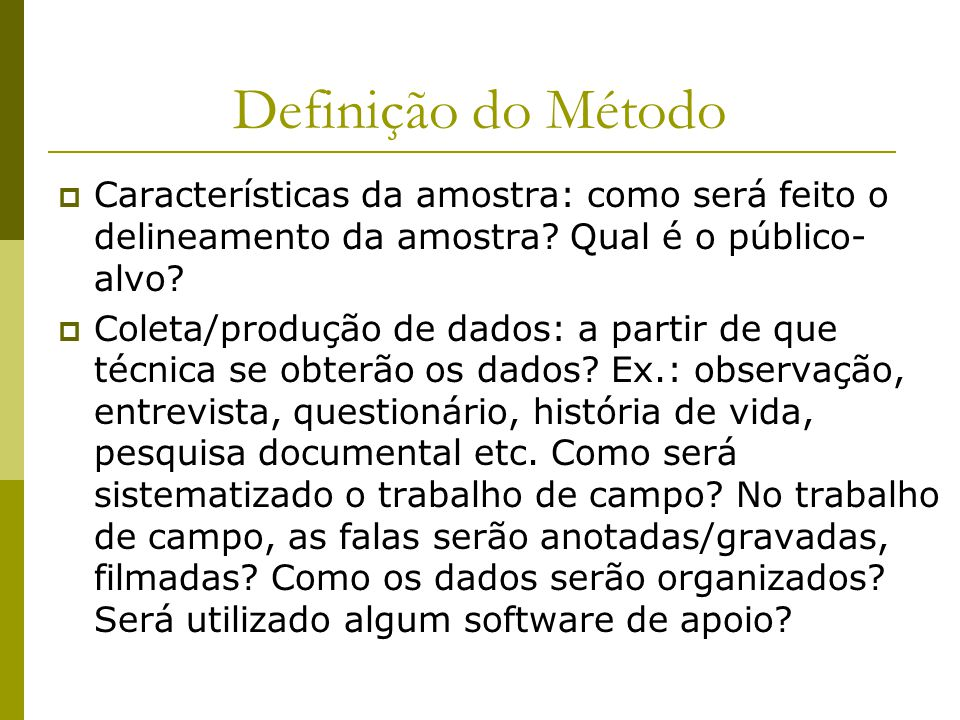 Definição do Método Características da amostra: como será feito o delineamento da amostra Qual é o público-alvo