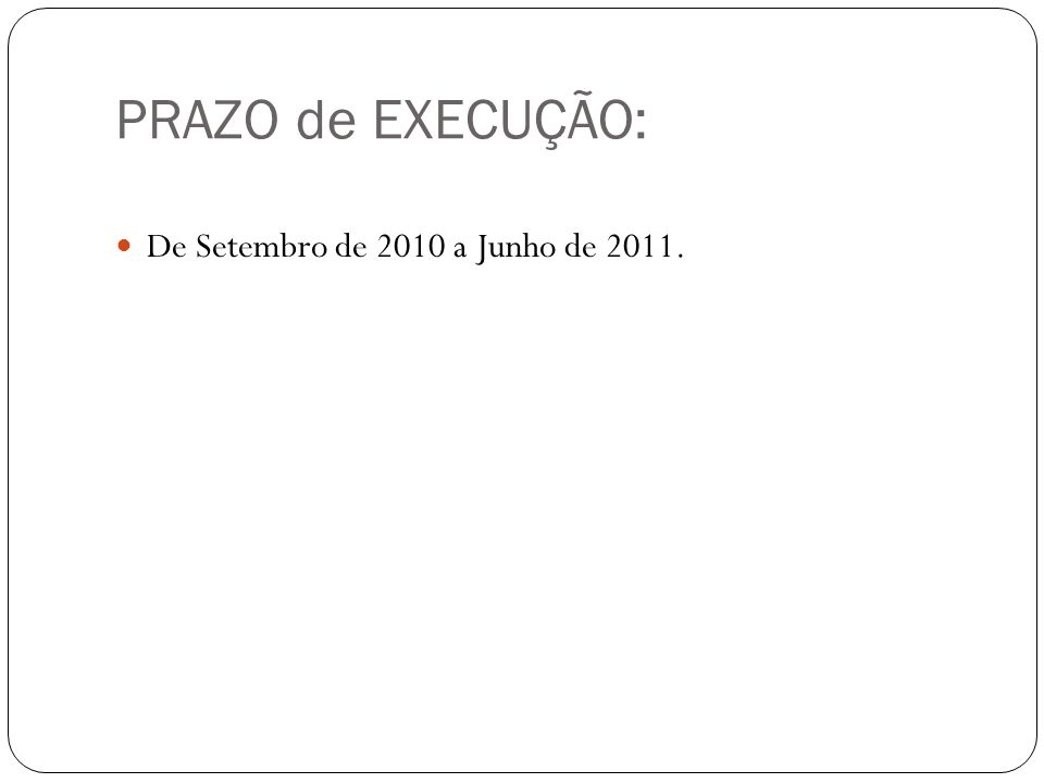 PRAZO de EXECUÇÃO: De Setembro de 2010 a Junho de 2011.