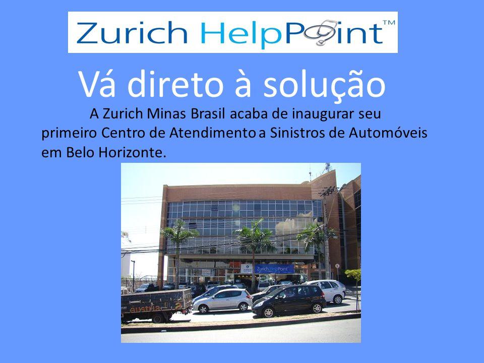 Vá direto à solução A Zurich Minas Brasil acaba de inaugurar seu primeiro Centro de Atendimento a Sinistros de Automóveis em Belo Horizonte.