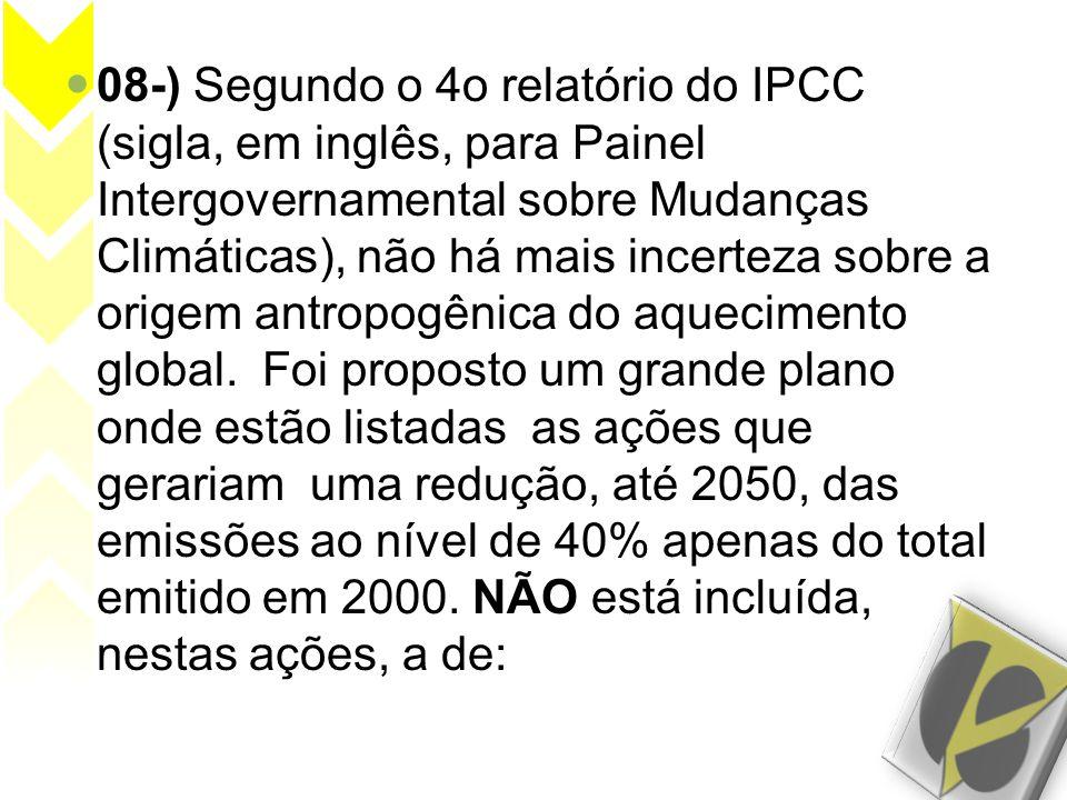 08-) Segundo o 4o relatório do IPCC (sigla, em inglês, para Painel Intergovernamental sobre Mudanças Climáticas), não há mais incerteza sobre a origem antropogênica do aquecimento global.