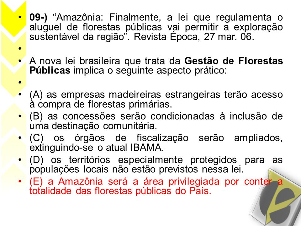 09-) Amazônia: Finalmente, a lei que regulamenta o aluguel de florestas públicas vai permitir a exploração sustentável da região . Revista Época, 27 mar. 06.