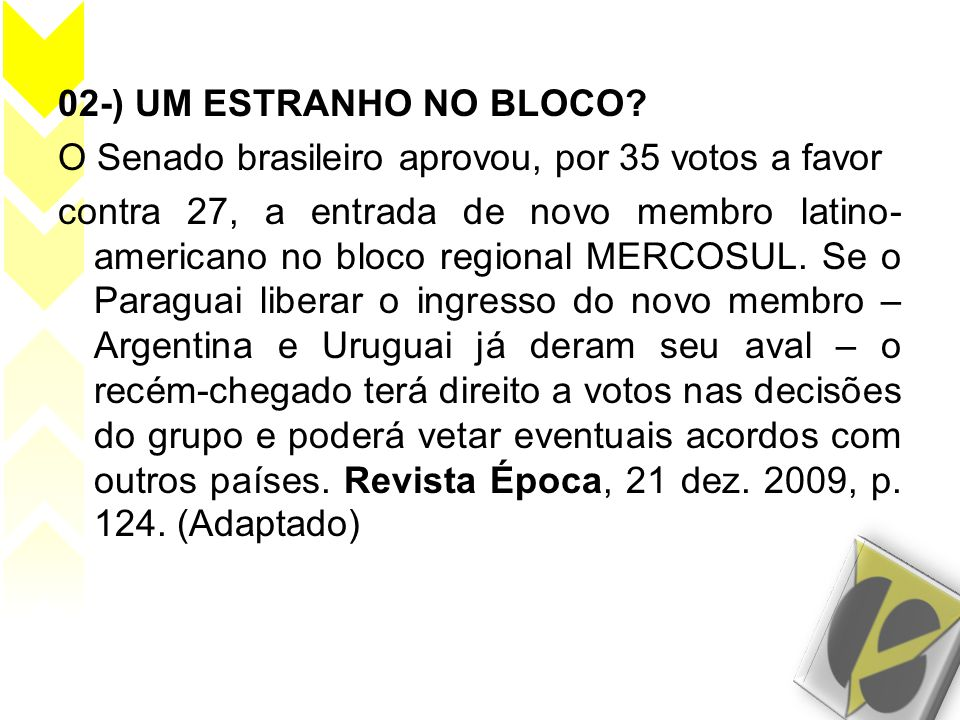 02-) UM ESTRANHO NO BLOCO O Senado brasileiro aprovou, por 35 votos a favor.