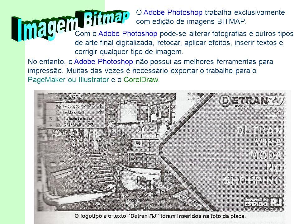 O Adobe Photoshop trabalha exclusivamente com edição de imagens BITMAP.