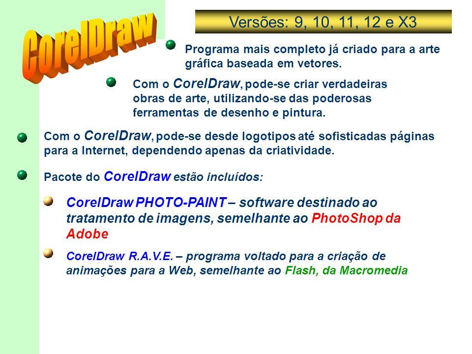 Versões: 9, 10, 11, 12 e X3 CorelDraw. Programa mais completo já criado para a arte gráfica baseada em vetores.