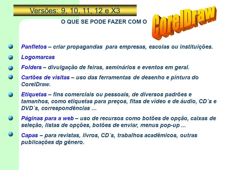CorelDraw Versões: 9, 10, 11, 12 e X3 O QUE SE PODE FAZER COM O