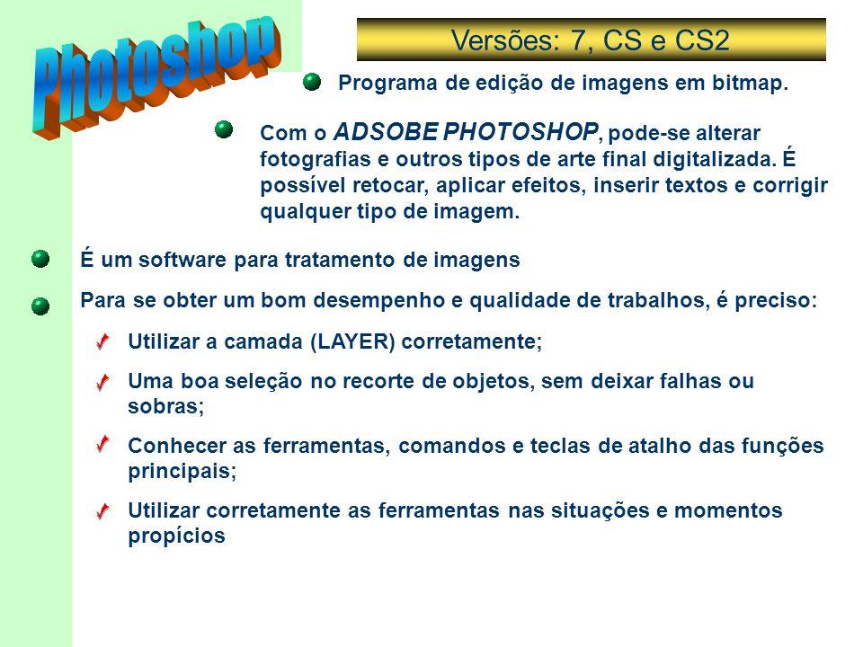 Photoshop Versões: 7, CS e CS2