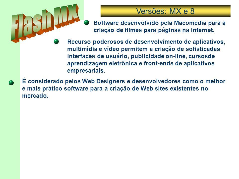Versões: MX e 8 Flash MX. Software desenvolvido pela Macomedia para a criação de filmes para páginas na Internet.